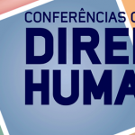 Conferências Conjuntas de Direitos Humanos devem reunir 7 mil participantes
